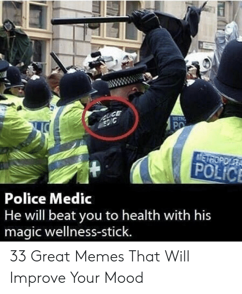 Memes, Mood, and Police: Police Medic  He will beat you to health with his  magic wellness-stick. 33 Great Memes That Will Improve Your Mood
