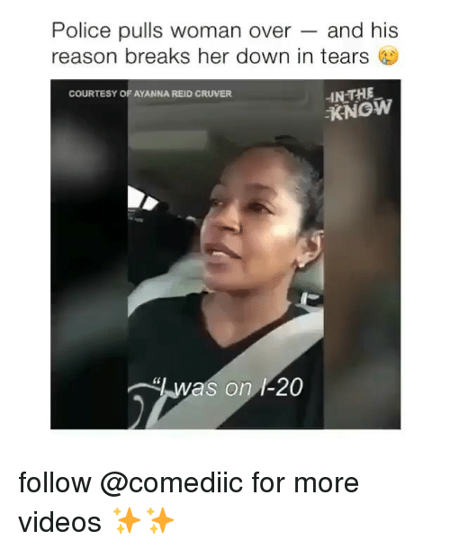 Memes, Police, and Videos: Police pulls woman over - and his  reason breaks her down in tears  COURTESY OF AYANNA REID CRUVER  INTHE  KNOW  was on 1-20 follow @comediic for more videos ✨✨