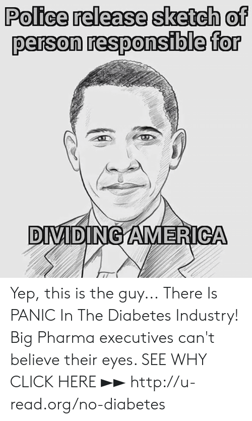 Click, Memes, and Police: Police release sketch of  persan respansible for  DIVI DINGAMERICA Yep, this is the guy...  There Is PANIC In The Diabetes Industry! Big Pharma executives can't believe their eyes. SEE WHY CLICK HERE ►► http://u-read.org/no-diabetes