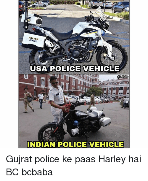 Memes, Police, and Indian: POLICE  USA POLICE VEHICLE  INDIAN POLICE VEHICLE Gujrat police ke paas Harley hai BC bcbaba