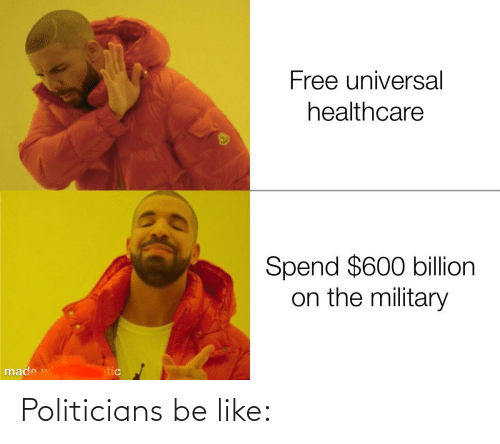 Politicians: Politicians be like: