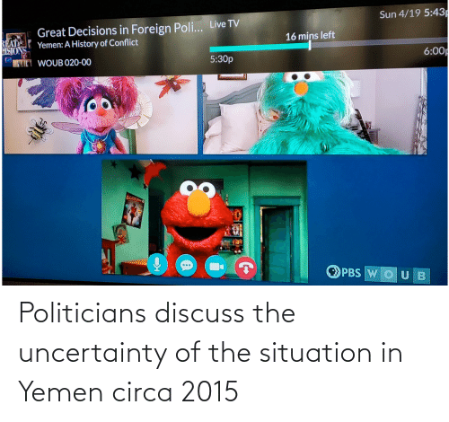 Politicians: Politicians discuss the uncertainty of the situation in Yemen circa 2015