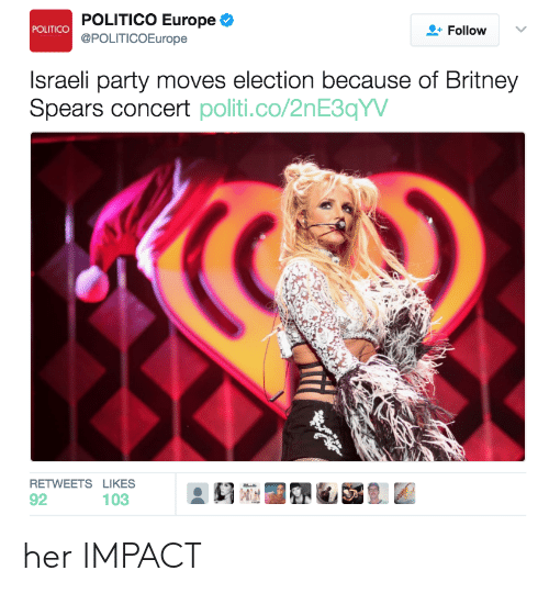 Electioneer: POLITICO Europe  @POLITICOEurope  POLITICO  + Follow  Israeli party moves election because of Britney  Spears concert politi.co/2nE3qYW  RETWEETS LIKES her IMPACT