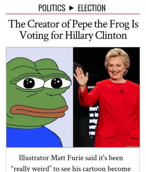 "Pepe the Frog: POLITICS ELECTION  The Creator of Pepe the Frog Is  Voting for Hillary Clinton  lon  ei  CLINTON: AP PHOTO  Illustrator Matt Furie said it's been  ""really weird"" to see his carto on become"