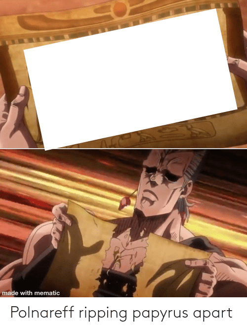 ripping: Polnareff ripping papyrus apart