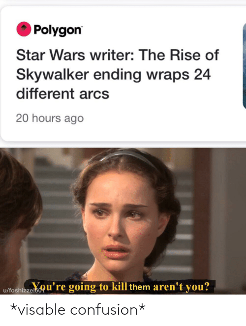 Ending: Polygon  Star Wars writer: The Rise of  Skywalker ending wraps 24  different arcs  20 hours ago  u/foshizzelsou're going to kill them aren't you? *visable confusion*