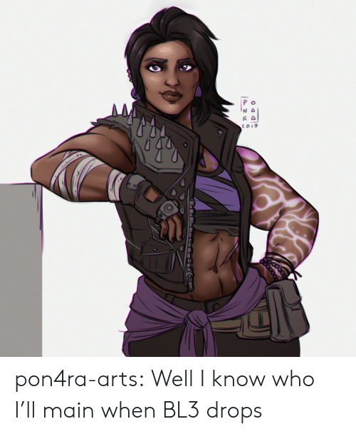 Arts: pon4ra-arts:  Well I know who I'll main when BL3 drops