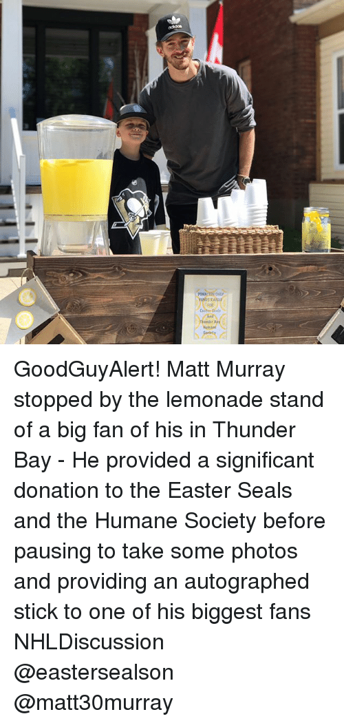 autographed: PONATION ONLY  FOR  als  Hamant GoodGuyAlert! Matt Murray stopped by the lemonade stand of a big fan of his in Thunder Bay - He provided a significant donation to the Easter Seals and the Humane Society before pausing to take some photos and providing an autographed stick to one of his biggest fans NHLDiscussion @eastersealson @matt30murray
