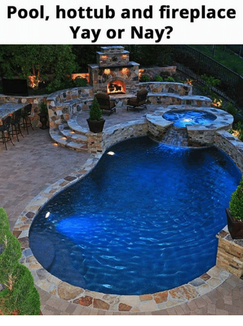 Dank, Pool, and 🤖: Pool, hottub and fireplace  Yay or Nay?