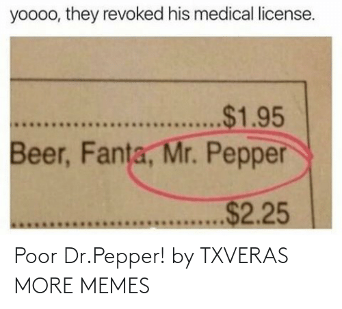 dr pepper: Poor Dr.Pepper! by TXVERAS MORE MEMES