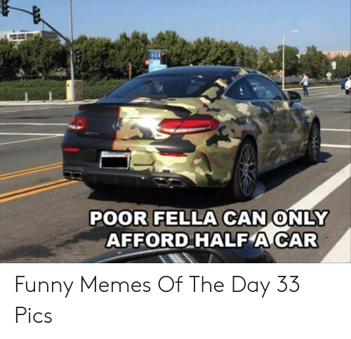 Afforded: POOR FELLA CAN ONLY  AFFORD HALF A CAR Funny Memes Of The Day 33 Pics