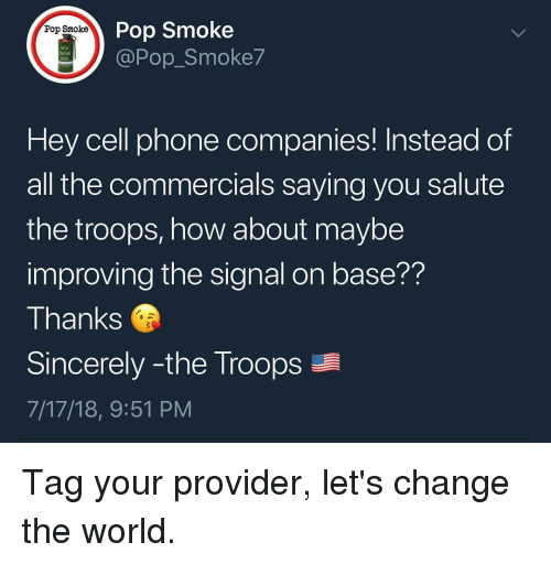 Memes, Phone, and Pop: Pop Smoke  @Pop_Smoke7  Pop Smoke  M18  Hey cell phone companies! Instead of  all the commercials saying you salute  the troops, how about maybe  improving the signal on base??  Thanks  Sincerely -the Troops  7/17/18, 9:51 PM Tag your provider, let's change the world.