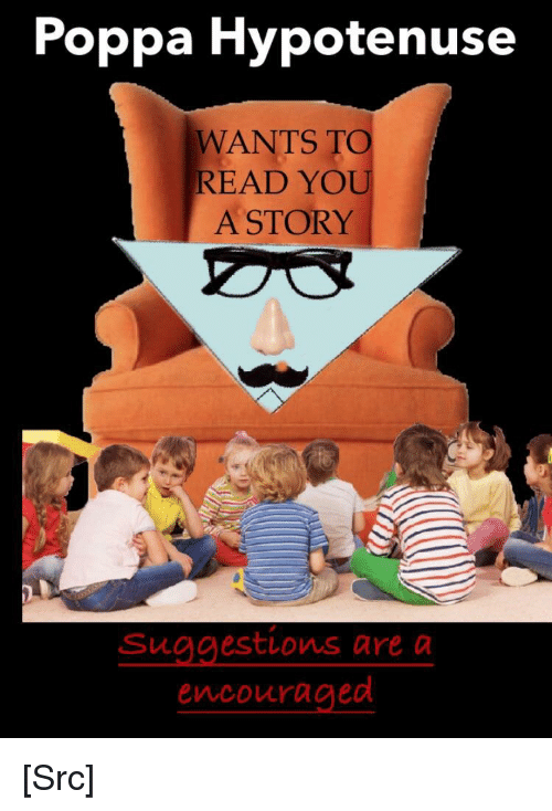 Reddit, Com, and Source: Poppa Hypotenuse  WANTS TO  READ YOU  A STORY  Suggestions are d  encouraged [Src]