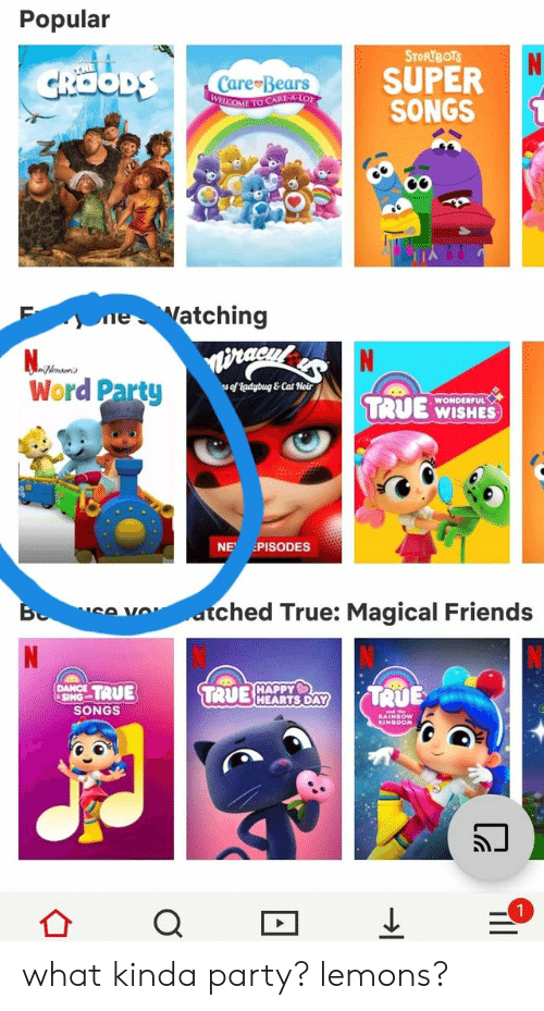 Friends, Party, and True: Popular  STOR BOTS  SUPER  SONGS  CROODS  Care Bears  WELCOME TO CARE-A-LOT  1  Watching  ne  N  Nensons  Word Party  s of Kadybug & Cat Noir  WONDERFUL  TRUE WISHES  NE  PISODES  atched True: Magical Friends  SA VO  N  CHAPPY  HEARTS DAY  TRUE  DANCE  SING  SONGS  TRUE  TRUE  RAINBOW  KINGDOM  a what kinda party? lemons?