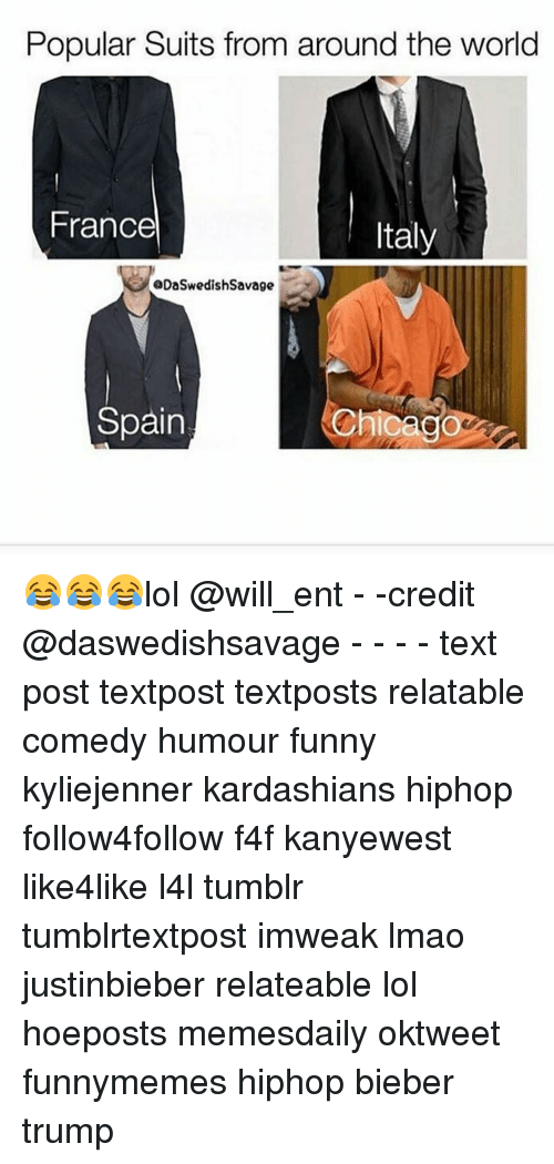 Kardashians, Memes, and France: Popular Suits from around the world  France  Italy  aDaSwedish Savage  Spain 😂😂😂lol @will_ent - -credit @daswedishsavage - - - - text post textpost textposts relatable comedy humour funny kyliejenner kardashians hiphop follow4follow f4f kanyewest like4like l4l tumblr tumblrtextpost imweak lmao justinbieber relateable lol hoeposts memesdaily oktweet funnymemes hiphop bieber trump