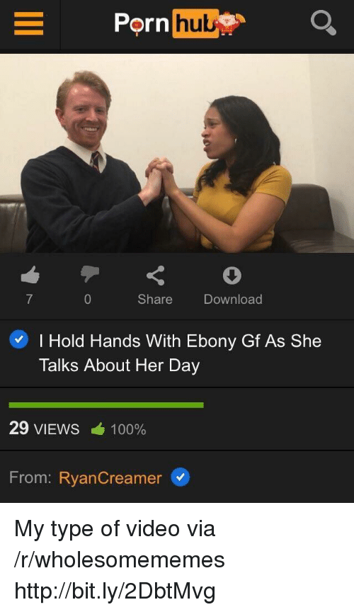 Ebony: Porn  hu  Share  Download  I Hold Hands With Ebony Gf As She  Talks About Her Day  29 VIEWS  100%  From: RyanCreamer My type of video via /r/wholesomememes http://bit.ly/2DbtMvg