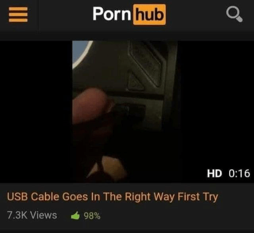 First Try: Porn hub  HD 0:16  USB Cable Goes In The Right Way First Try  7.3K Views  98%