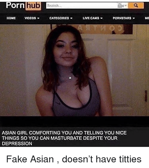 Asian, Fake, and Pornhub: Pornhub  Sokch  HOMEVIDEOS  CATEGORIES  LIVE CAMS  PORNSTARS  ME  ASIAN GIRL COMFORTING YOU AND TELLING YOU NICE  THINGS So YOU CAN MASTURBATE DESPITE YOUR  DEPRESSION Fake Asian , doesn't have titties