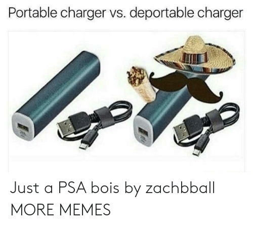 portable: Portable charger vs. deportable charger  UL Just a PSA bois by zachbball MORE MEMES
