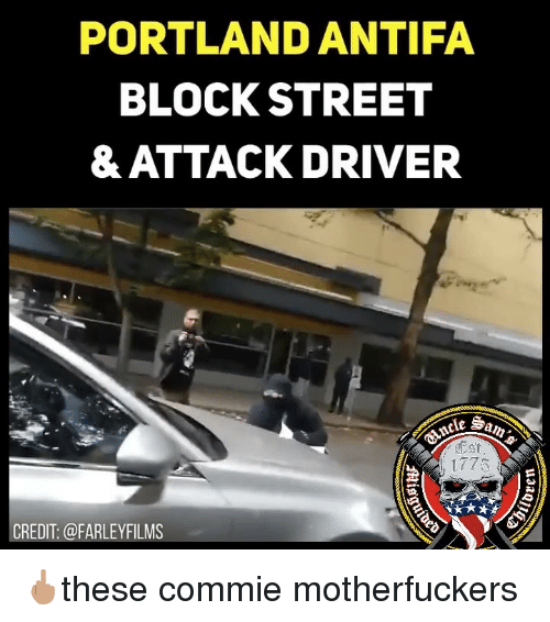 Memes, 🤖, and Portland: PORTLAND ANTIFA  BLOCK STREET  & ATTACK DRIVER  Est  1773  CREDIT: @FARLEYFILMS 🖕🏽these commie motherfuckers