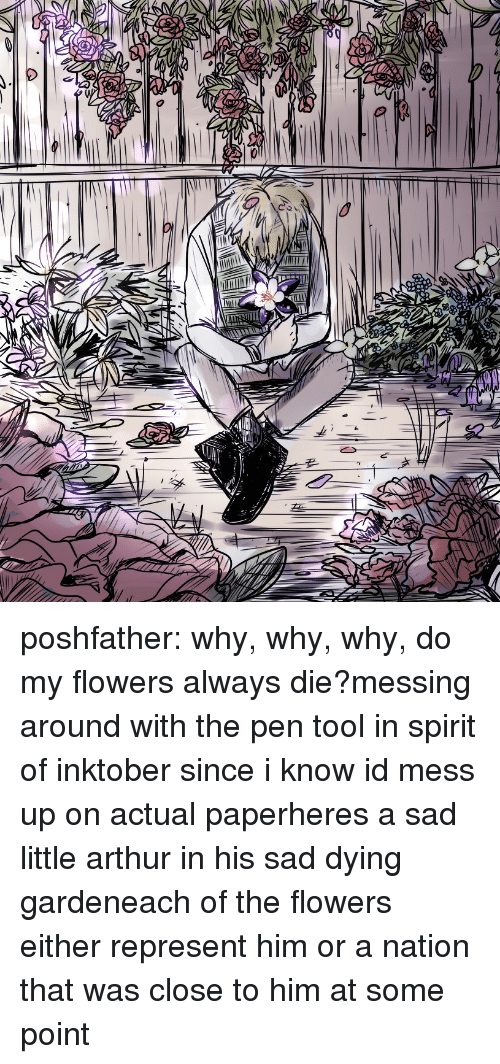 Arthur, Target, and Tumblr: poshfather:  why, why, why, do my flowers always die?messing around with the pen tool in spirit of inktober since i know id mess up on actual paperheres a sad little arthur in his sad dying gardeneach of the flowers either represent him or a nation that was close to him at some point