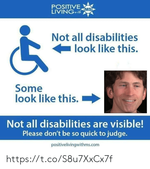 Com, Judge, and All: POSITIVE  LIVINGcth  MS  Not all disabilities  look like this.  Some  look like this.  Not all disabilities are visible!  Please don't be so quick to judge.  positivelivingwithms.com https://t.co/S8u7XxCx7f