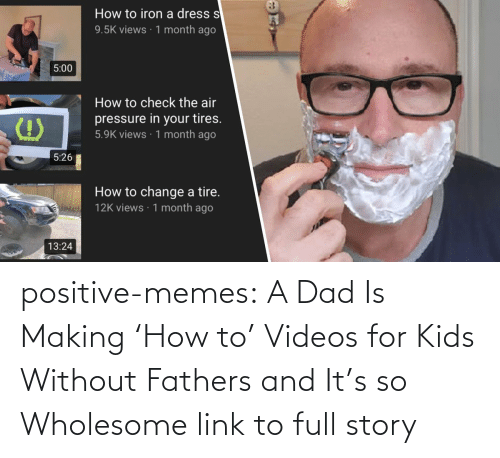 Kids: positive-memes:   A Dad Is Making 'How to' Videos for Kids Without Fathers and It's so Wholesome   link to full story