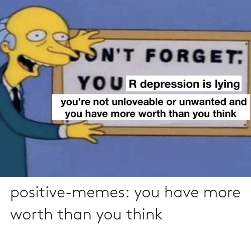 worth: positive-memes:  you have more worth than you think