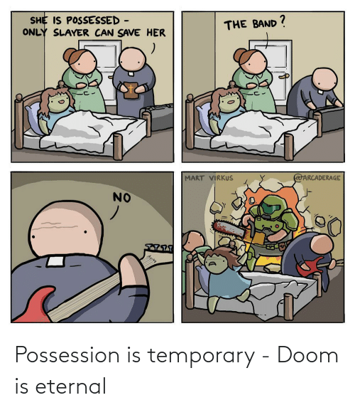 possession: Possession is temporary - Doom is eternal