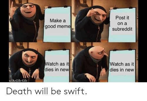 Post It on a Subreddit Make a Good Meme Atch as It Dies in