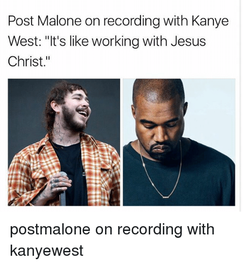 """Jesus, Kanye, and Memes: Post Malone on recording with Kanye  West: """"It's like working with Jesus  Christ."""" postmalone on recording with kanyewest"""