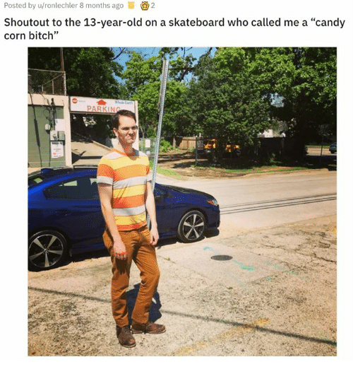 """Skateboarding: Posted by u/ronlechler 8 months ago2  Shoutout to the 13-year-old on a skateboard who called me a """"candy  corn bitch""""  PARKING"""