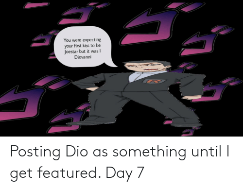 Featured: Posting Dio as something until I get featured. Day 7