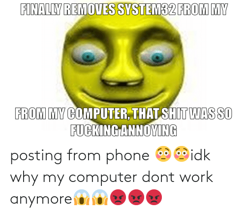 Phone: posting from phone 😳😳idk why my computer dont work anymore😱😱😡😡😡