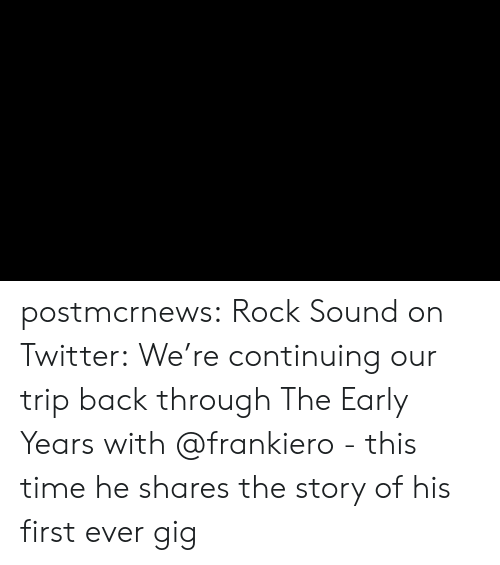 First Ever: postmcrnews:  Rock Sound on Twitter: We're continuing our trip back through The Early Years with @frankiero - this time he shares the story of his first ever gig