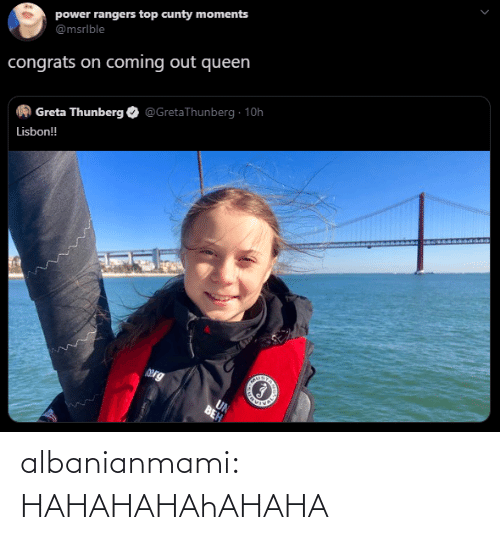 Beh: power rangers top cunty moments  @msrlble  congrats on coming out queen  @GretaThunberg · 10h  Greta Thunberg  Lisbon!  Org  UN  BEH albanianmami: HAHAHAHAhAHAHA