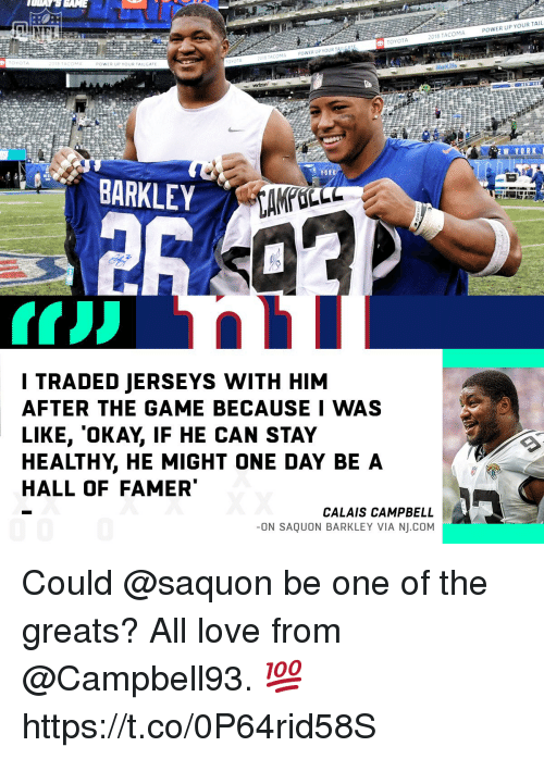 jerseys: POWER UP YOUR TAIL  2018 TACOMA  TOYOTA  POWER UP YOUR TALGATE  YOTA  POWER UPYOUR TAILGATE  018 TACOMA  TOYOTA  YORK  BARKLEY  I TRADED JERSEYS WITH HIM  AFTER THE GAME BECAUSE I WAS  LIKE, 'OKAY, IF HE CAN STAY  HEALTHY, HE MIGHT ONE DAY BEA  HALL OF FAMER  CALAIS CAMPBELL  -ON SAQUON BARKLEY VIA NJ.COM Could @saquon be one of the greats?  All love from @Campbell93. 💯 https://t.co/0P64rid58S