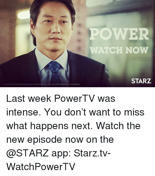 Memes, Power, and Starz: POWER  WATCH NOW  STARZ Last week PowerTV was intense. You don't want to miss what happens next. Watch the new episode now on the @STARZ app: Starz.tv-WatchPowerTV