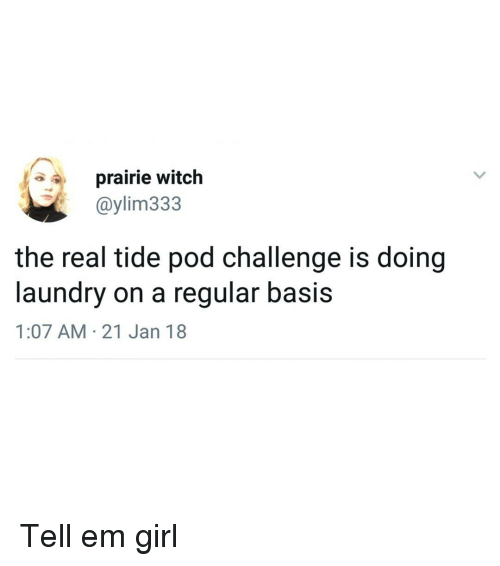 Laundry, Memes, and Girl: prairie witch  @ylim333  the real tide pod challenge is doing  laundry on a regular basis  1:07 AM 21 Jan 18 Tell em girl