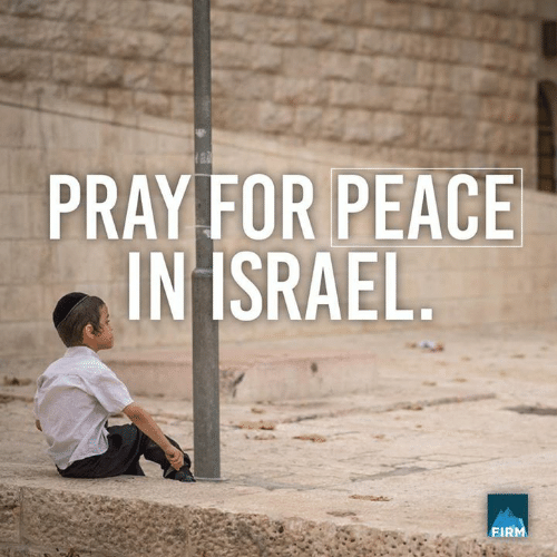 Israel: PRAY FOR PEACE  IN ISRAEL.  FIR