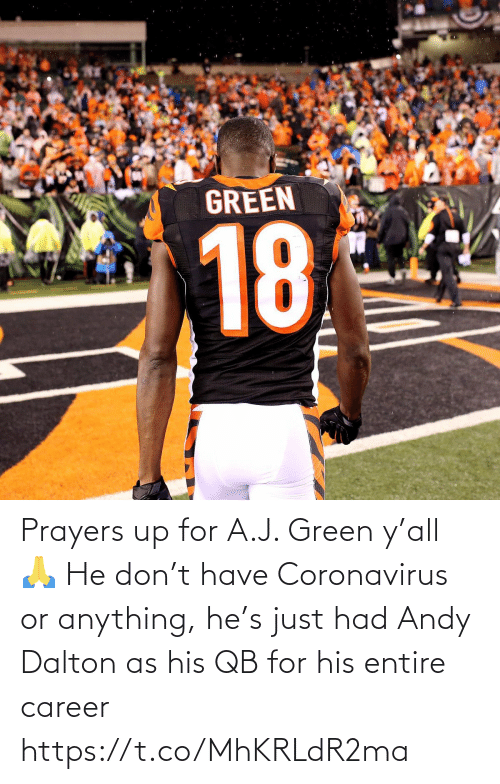 J: Prayers up for A.J. Green y'all 🙏   He don't have Coronavirus or anything, he's just had Andy Dalton as his QB for his entire career https://t.co/MhKRLdR2ma