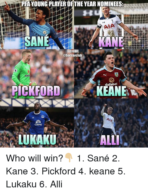 Memes, 🤖, and Kane: PRAYOUNGPLAYER OF THE YEAR NOMINEES:  AIA  SANE  KANE  Credit:  @Soccerclub  dafabet  PICKFORD  KEANE  Chang  LUKAKU  ALLI Who will win?👇🏼 1. Sané 2. Kane 3. Pickford 4. keane 5. Lukaku 6. Alli