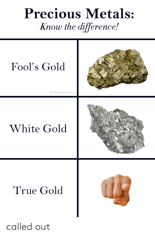white gold: Precious Metals:  Know the difference!  Fool's Gold  @sleepdotexe  White Gold  True Gold called out