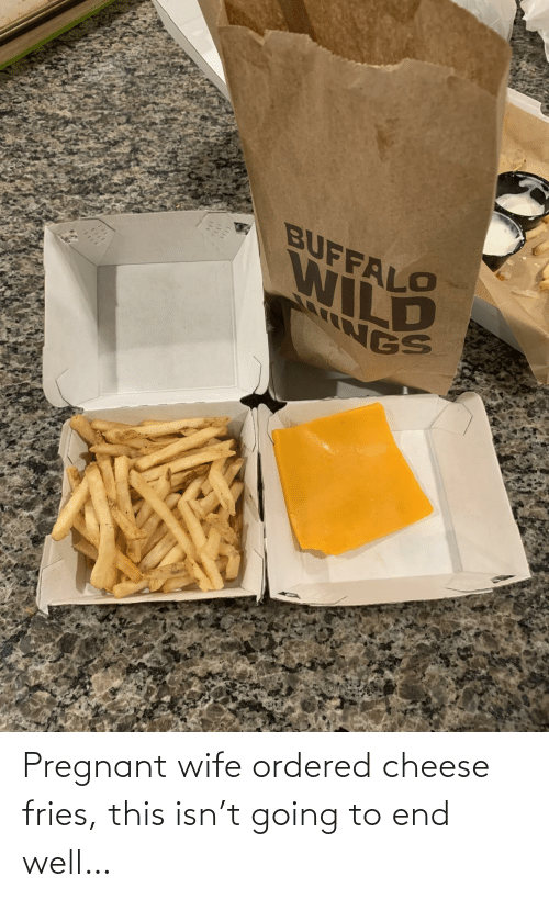 pregnant: Pregnant wife ordered cheese fries, this isn't going to end well…