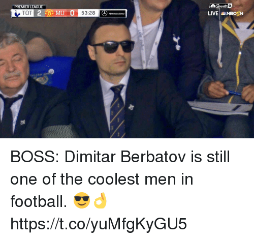 premiere league: PREMIER LEAGU  TOT 2 O MU O S3:28  Mercedes-Benz  LIVE NBCSN BOSS: Dimitar Berbatov is still one of the coolest men in football. 😎👌 https://t.co/yuMfgKyGU5