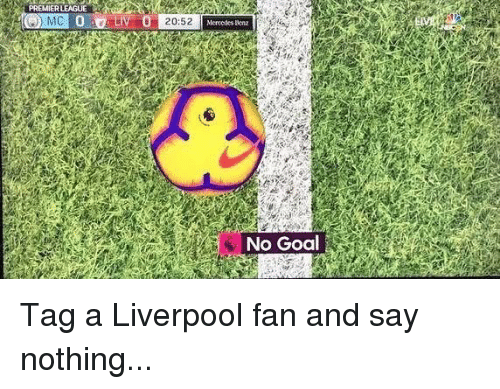 Memes, Mercedes, and Premier League: PREMIER LEAGUE  Mercedes scnz  No Goal Tag a Liverpool fan and say nothing...