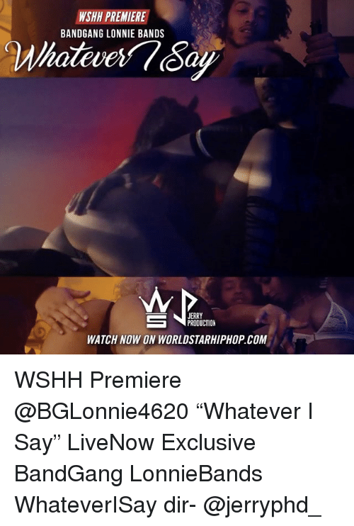 """Jerri: PREMIERE  NSHH BANDGANG LONNIE BANDS  JERRY  PRODUCTION  WATCH NOW ON WORLDSTARHIPHOP COM WSHH Premiere @BGLonnie4620 """"Whatever I Say"""" LiveNow Exclusive BandGang LonnieBands WhateverISay dir- @jerryphd_"""