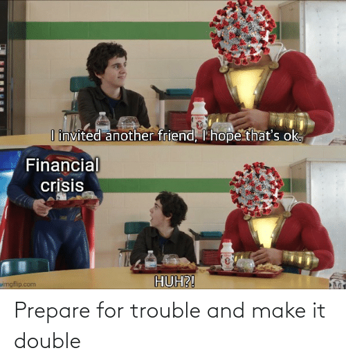 Make It: Prepare for trouble and make it double