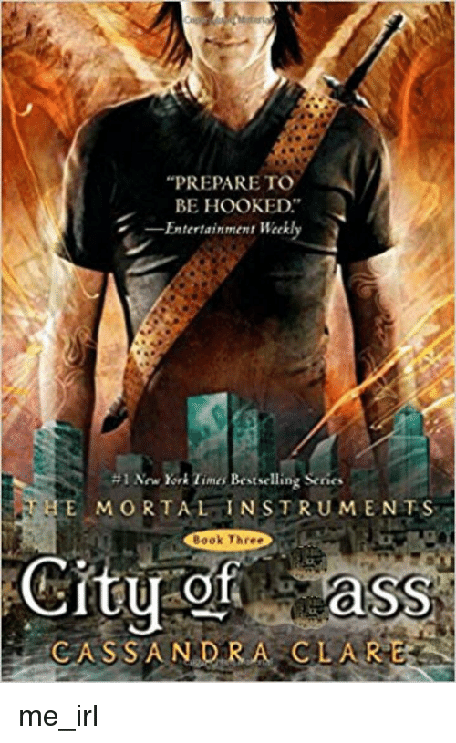 New York, Book, and New York Times: PREPARE TO  BE HOOKED  Entertainment Weekly  #1 New York Times Bestselling Series  E MORTAL INSTRUMENTS  Book Three  CASS A N DRA CLARE