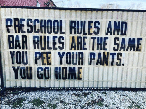 Memes, 🤖, and Bar: PRESCHOOL RULES AND  BAR RULES ARE THE SAME  YOU PEE YOUR PANTS  PROPERTY OF LIDY GRAPHICS . 217-536-5439